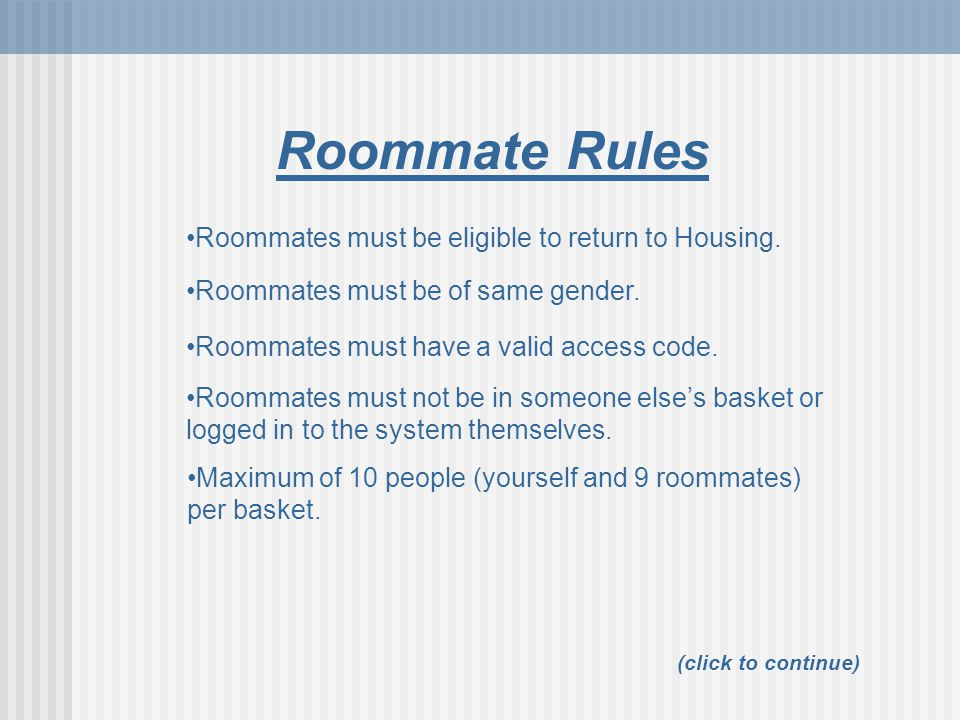 Roommate Rules (click to continue) Roommates must not be in someone else's basket or logged in to the system themselves.