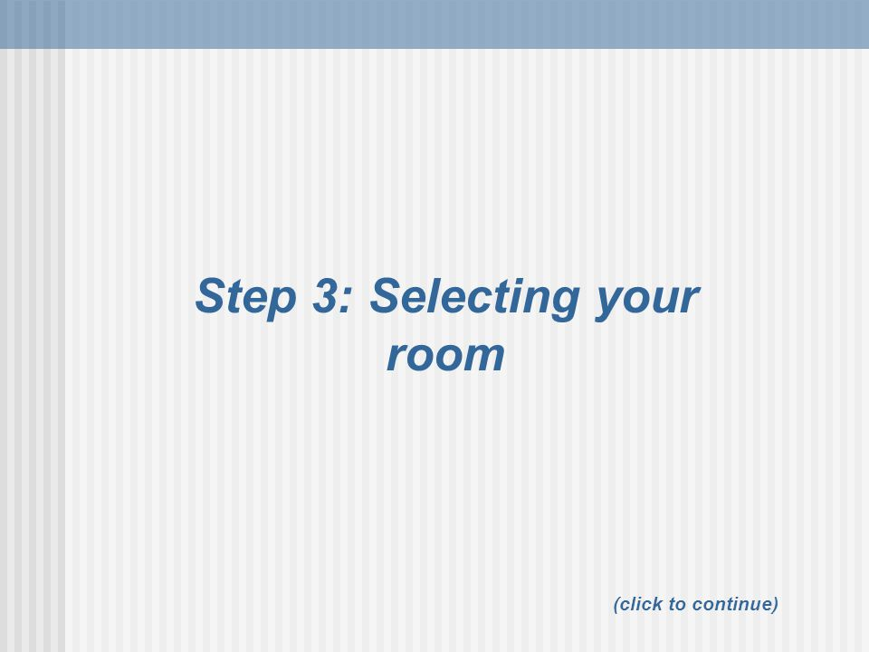 Step 3: Selecting your room (click to continue)