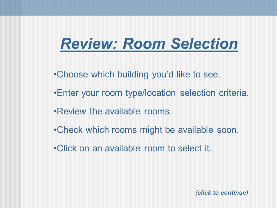 Review: Room Selection (click to continue) Choose which building you'd like to see.