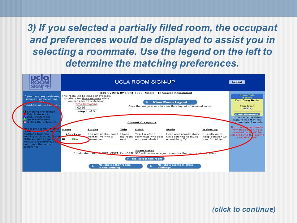 Mike Bear 3) If you selected a partially filled room, the occupant and preferences would be displayed to assist you in selecting a roommate.