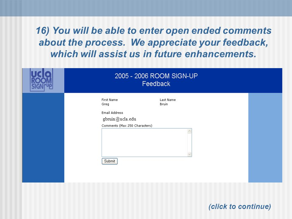 gbruin@ucla.edu 16) You will be able to enter open ended comments about the process.