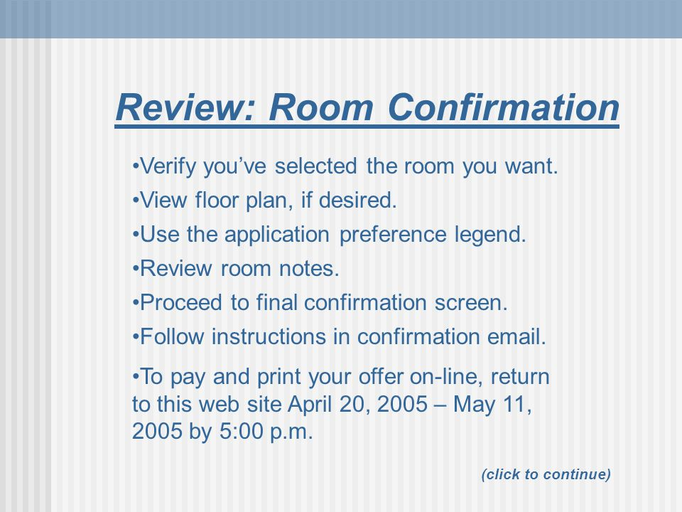 Review: Room Confirmation (click to continue) Verify you've selected the room you want.
