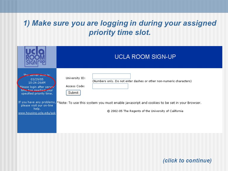 1) Make sure you are logging in during your assigned priority time slot. (click to continue)