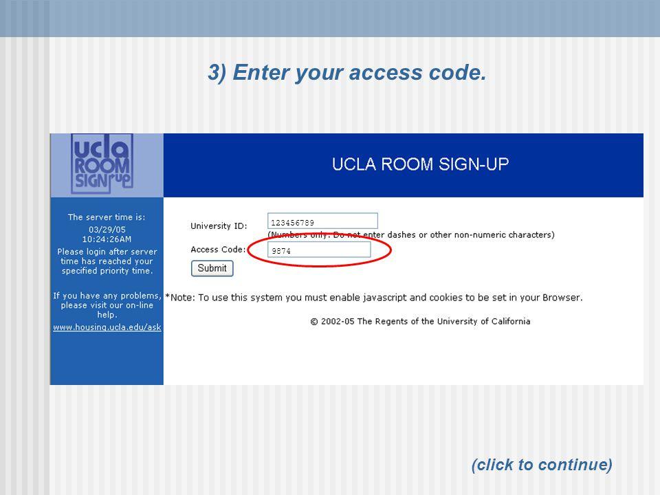123456789 3) Enter your access code. 9874 (click to continue)