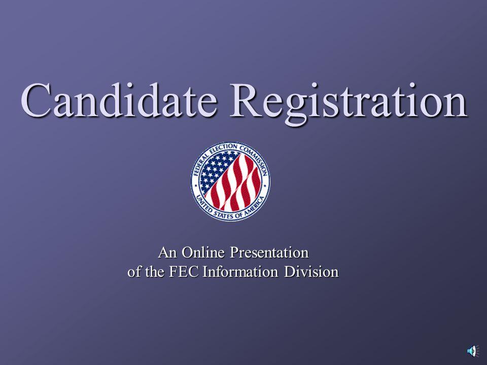 Candidate Registration An Online Presentation of the FEC Information Division