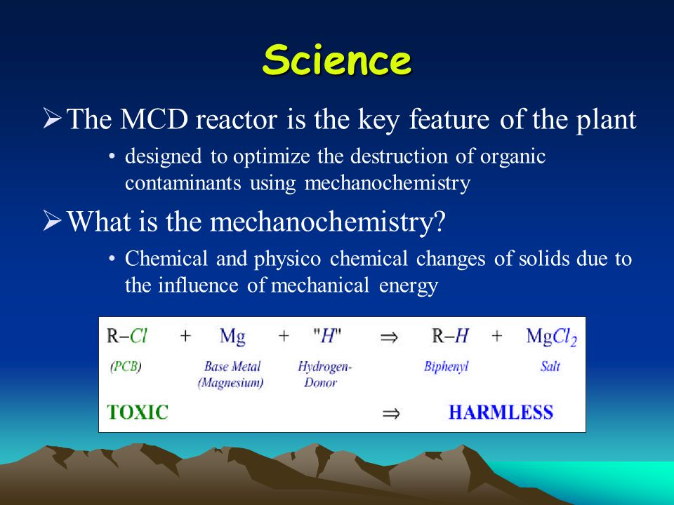 Science  The MCD reactor is the key feature of the plant designed to optimize the destruction of organic contaminants using mechanochemistry  What is the mechanochemistry.