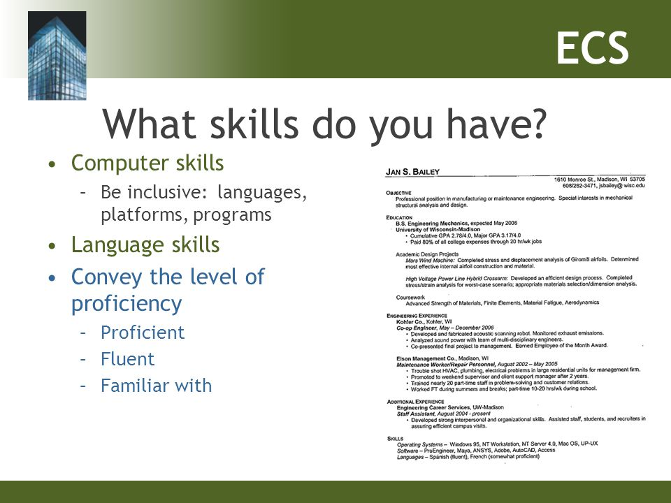 ECS What skills do you have? Computer skills –Be inclusive: languages, platforms, programs Language skills Convey the level of proficiency –Proficient