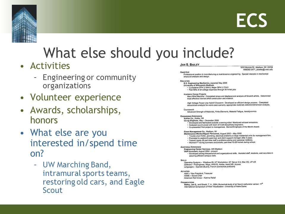 ECS What else should you include? Activities –Engineering or community organizations Volunteer experience Awards, scholarships, honors What else are y