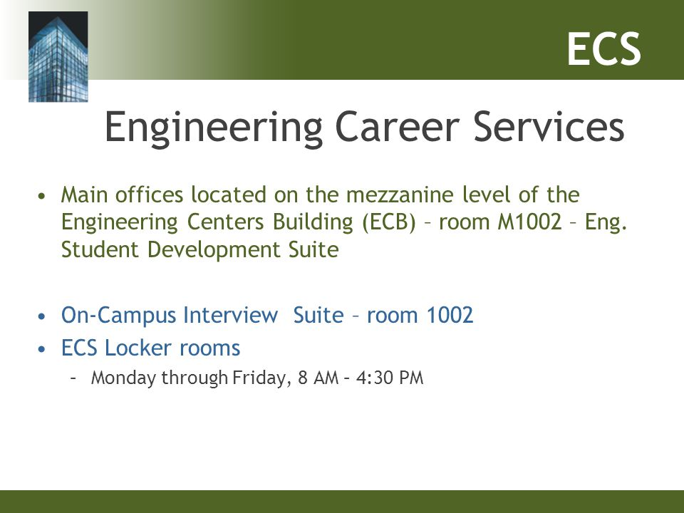 ECS Engineering Career Services Main offices located on the mezzanine level of the Engineering Centers Building (ECB) – room M1002 – Eng. Student Deve