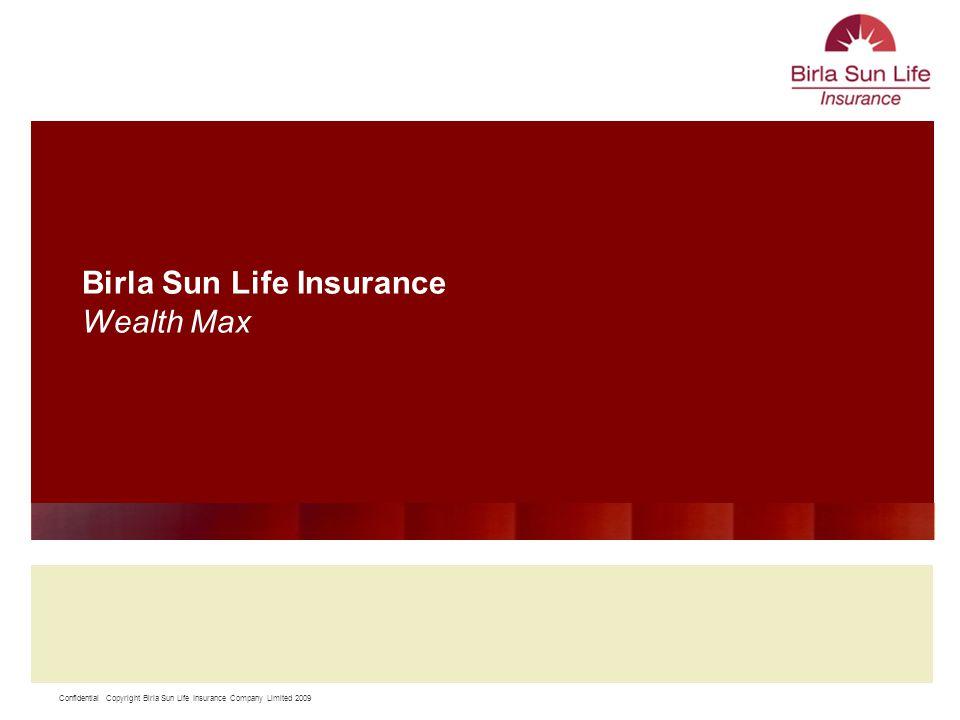 Confidential Copyright Birla Sun Life Insurance Company Limited 2009 11 Birla Sun Life Insurance Wealth Max
