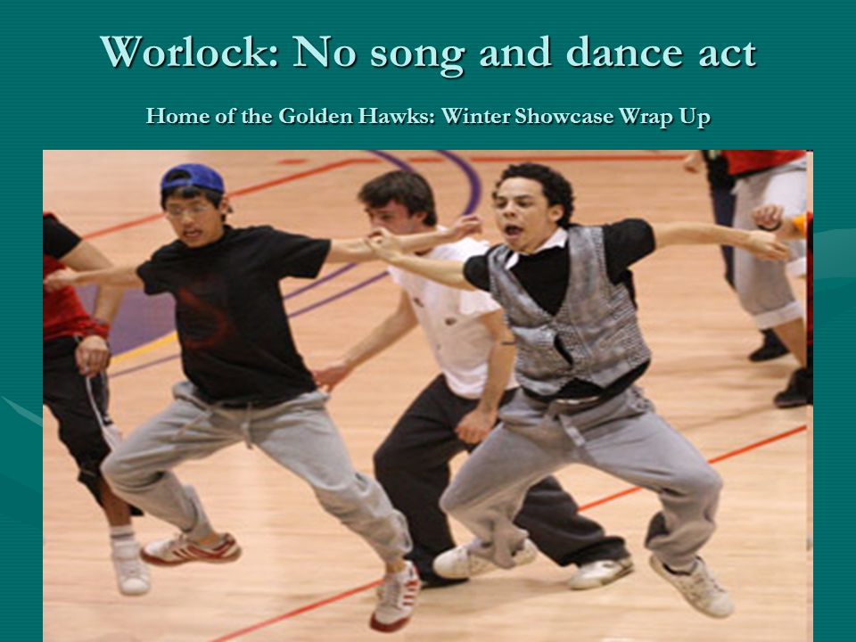 Worlock: No song and dance act Home of the Golden Hawks: Winter Showcase Wrap Up