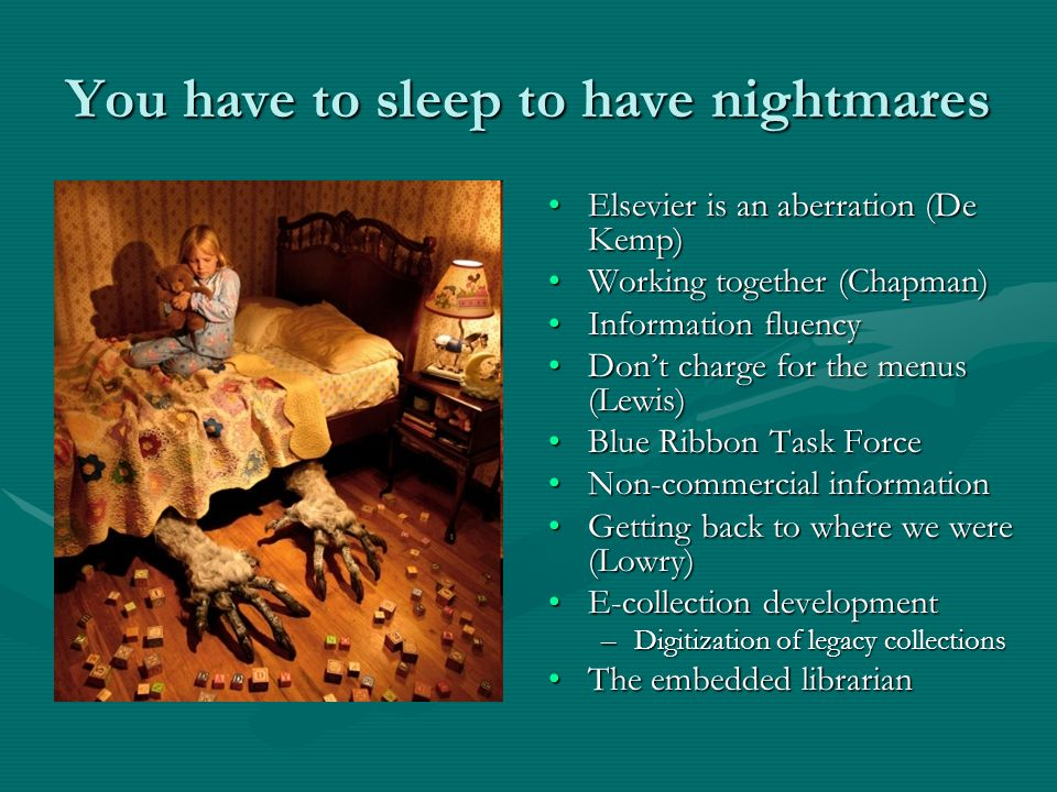 You have to sleep to have nightmares Elsevier is an aberration (De Kemp) Working together (Chapman) Information fluency Don't charge for the menus (Lewis) Blue Ribbon Task Force Non-commercial information Getting back to where we were (Lowry) E-collection development –Digitization of legacy collections The embedded librarian