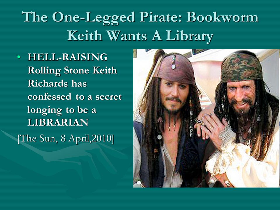 The One-Legged Pirate: Bookworm Keith Wants A Library HELL-RAISING Rolling Stone Keith Richards has confessed to a secret longing to be a LIBRARIANHEL