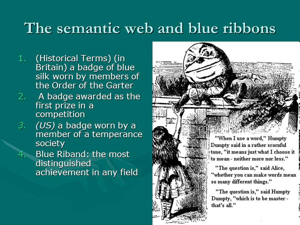 The semantic web and blue ribbons 1.(Historical Terms) (in Britain) a badge of blue silk worn by members of the Order of the Garter 2. A badge awarded