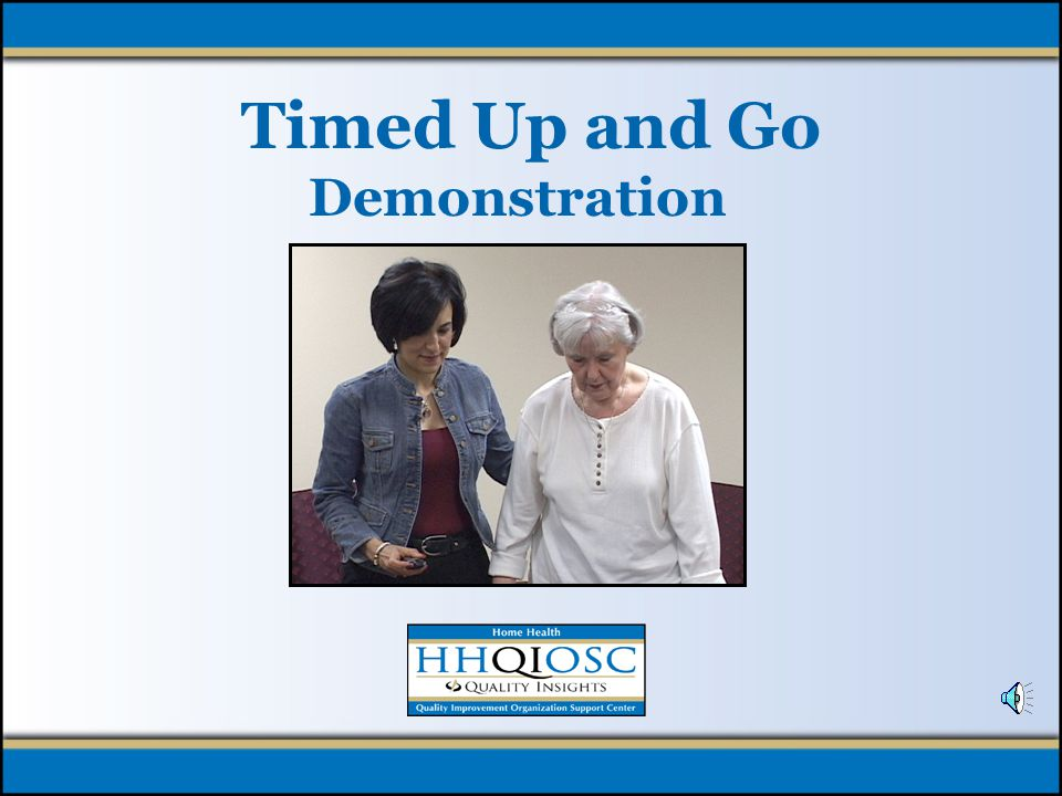 Timed Up and Go Written instructions are included: –Leadership, Nursing and Therapy Tracks of the Fall Prevention Best Practice Intervention Package –www.homehealthquality.org