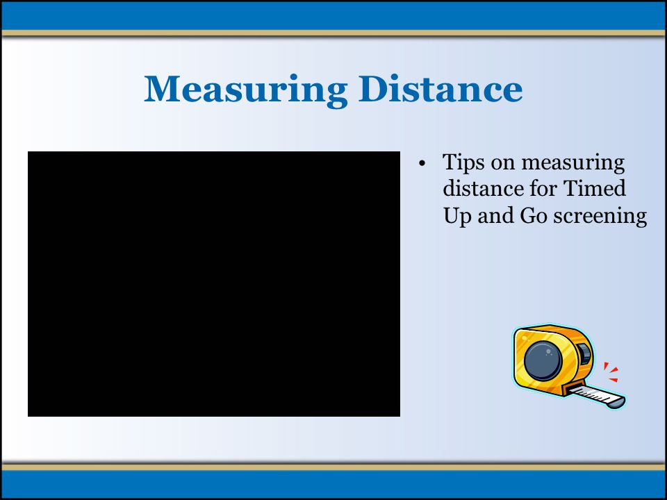 Measuring Distance Tips on measuring distance for Timed Up and Go screening