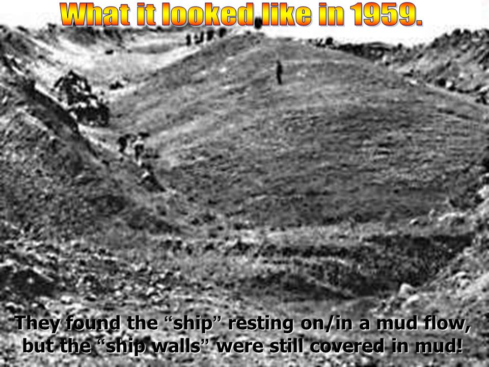 """They found the """" ship """" resting on/in a mud flow, but the """" ship walls """" were still covered in mud!"""