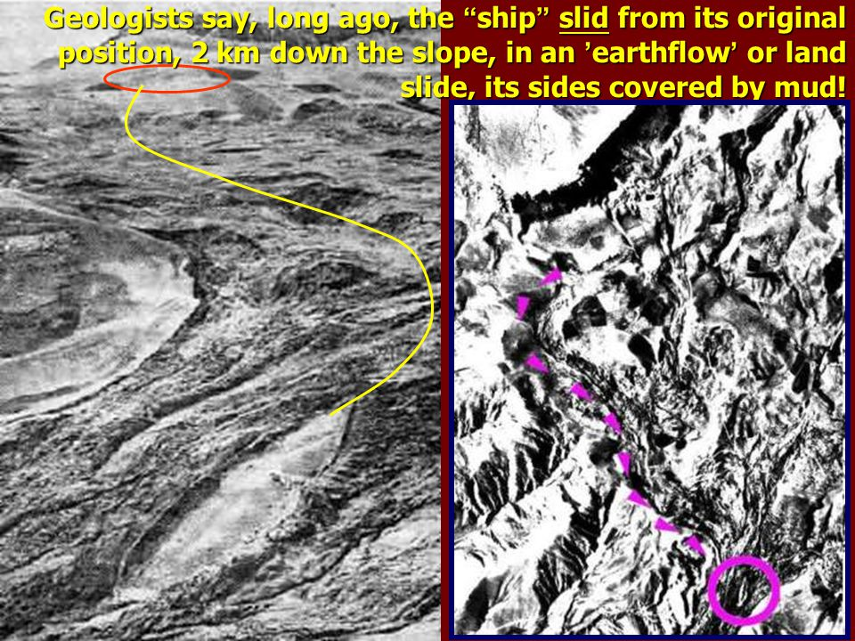 """Geologists say, long ago, the """" ship """" slid from its original position, 2 km down the slope, in an ' earthflow ' or land slide, its sides covered by m"""