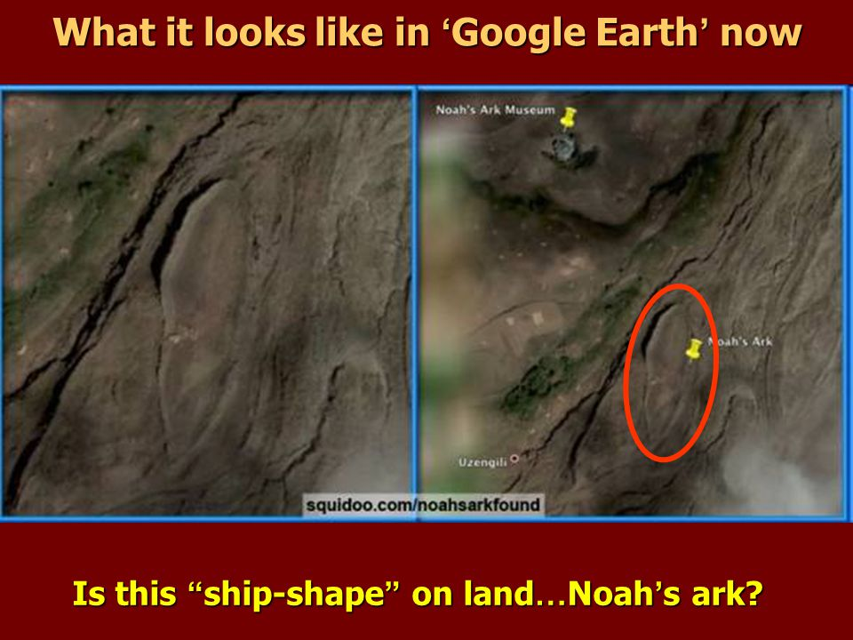 """What it looks like in ' Google Earth ' now Is this """"ship-shape"""" on land…Noah's ark?"""