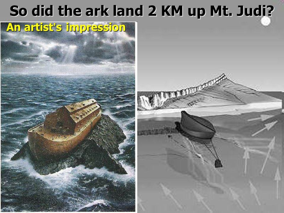 So did the ark land 2 KM up Mt. Judi? An artist ' s impression