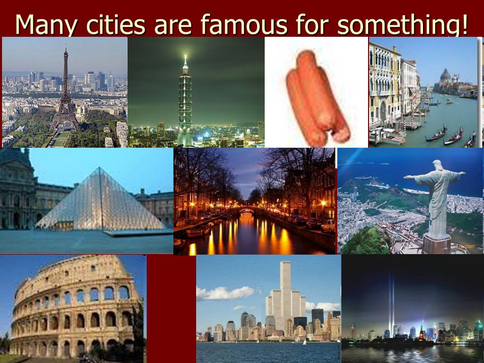 Many cities are famous for something!