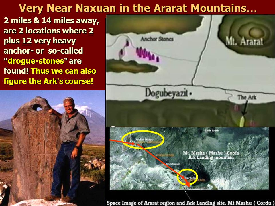 """Very Near Naxuan in the Ararat Mountains … 2 miles & 14 miles away, are 2 locations where 2 plus 12 very heavy anchor- or so-called """" drogue-stones """""""