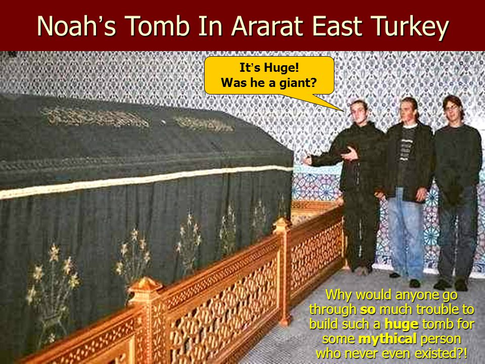 Noah ' s Tomb In Ararat East Turkey Why would anyone go through so much trouble to build such a huge tomb for some mythical person who never even exis