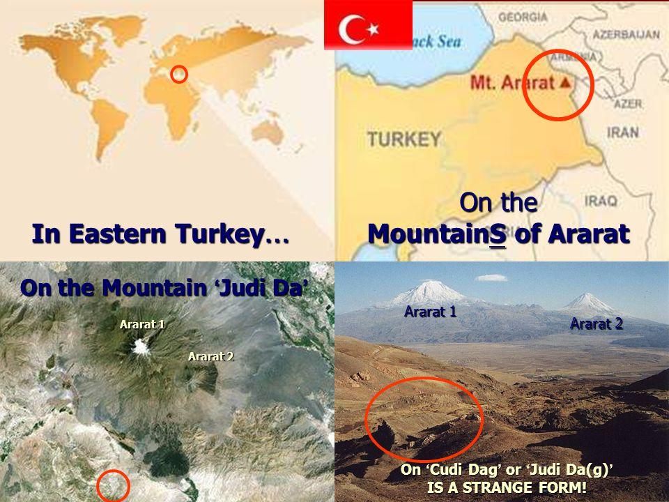 In Eastern Turkey … On the MountainS of Ararat Ararat 1 Ararat 2 On ' Cudi Dag ' or ' Judi Da(g) ' IS A STRANGE FORM! Ararat 1 Ararat 2 On the Mountai