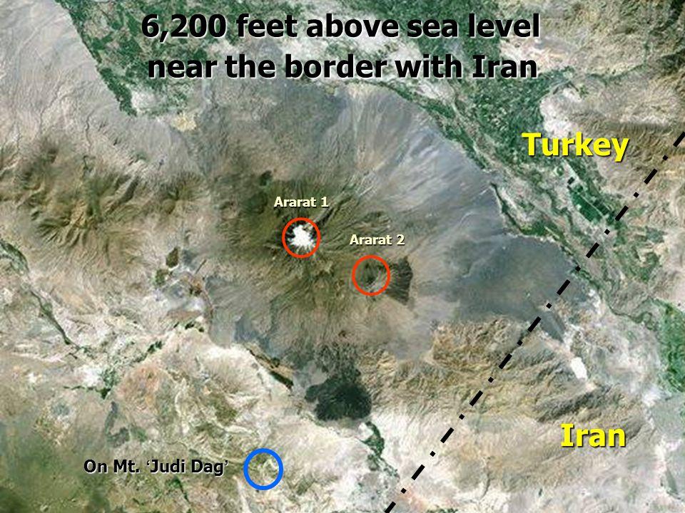 6,200 feet above sea level near the border with Iran 6,200 feet above sea level near the border with Iran On Mt. ' Judi Dag ' Ararat 1 Ararat 2 Iran T