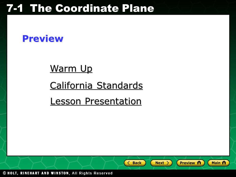 Holt CA Course 1 7-1The Coordinate Plane Warm Up Warm Up California Standards California Standards Lesson Presentation Lesson PresentationPreview