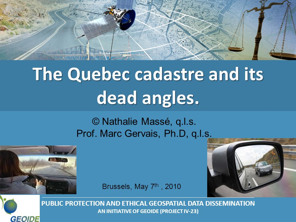 PUBLIC PROTECTION AND ETHICAL GEOSPATIAL DATA DISSEMINATION AN INITIATIVE OF GEOIDE (PROJECT IV-23) The Quebec cadastre and its dead angles.