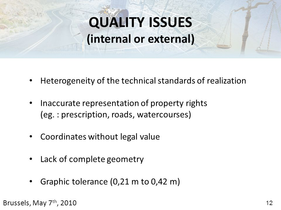 QUALITY ISSUES (internal or external) Heterogeneity of the technical standards of realization Inaccurate representation of property rights (eg.