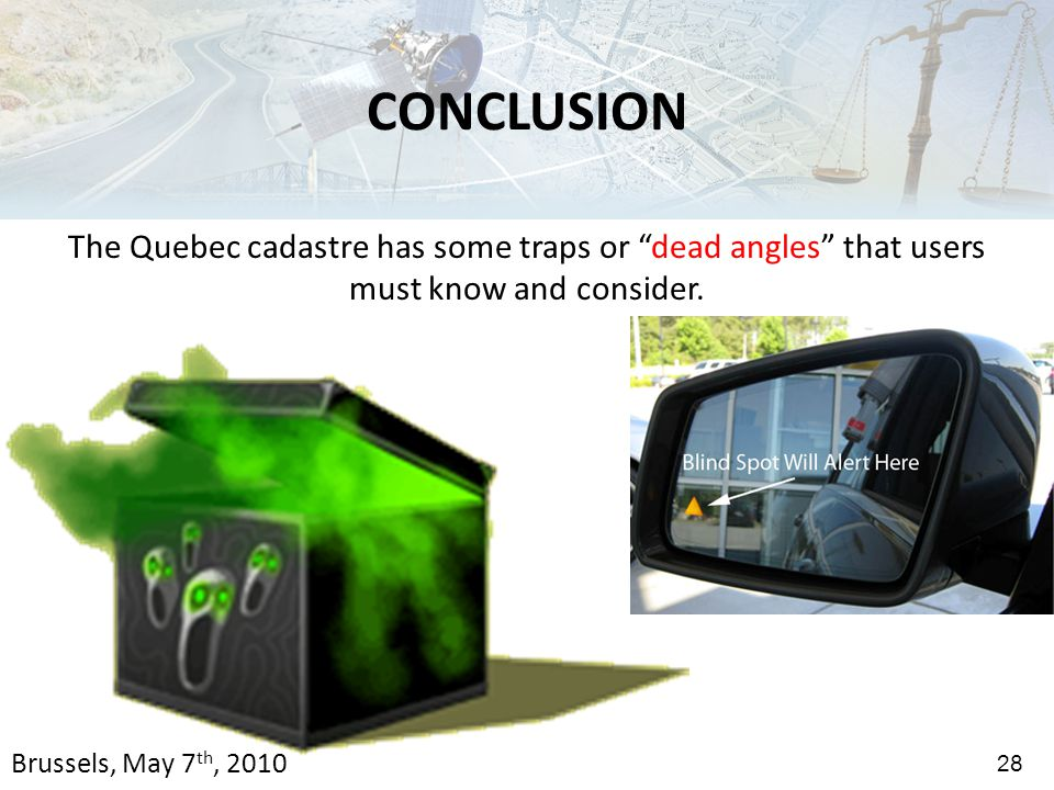 CONCLUSION The Quebec cadastre has some traps or dead angles that users must know and consider.