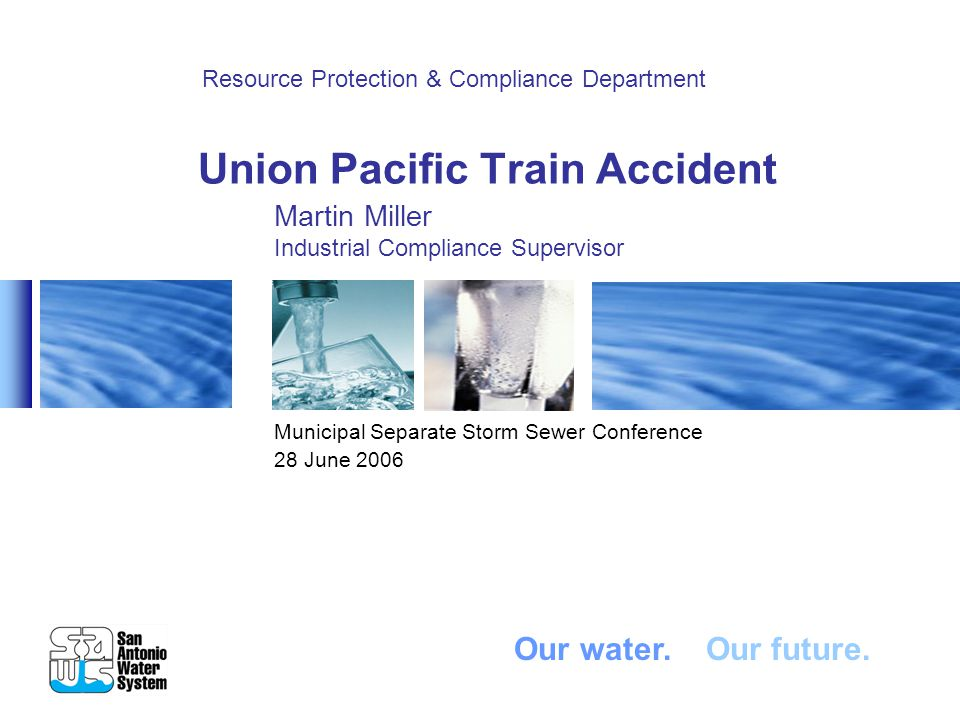 Union Pacific Train Accident Municipal Separate Storm Sewer Conference 28 June 2006 Resource Protection & Compliance Department Our water.