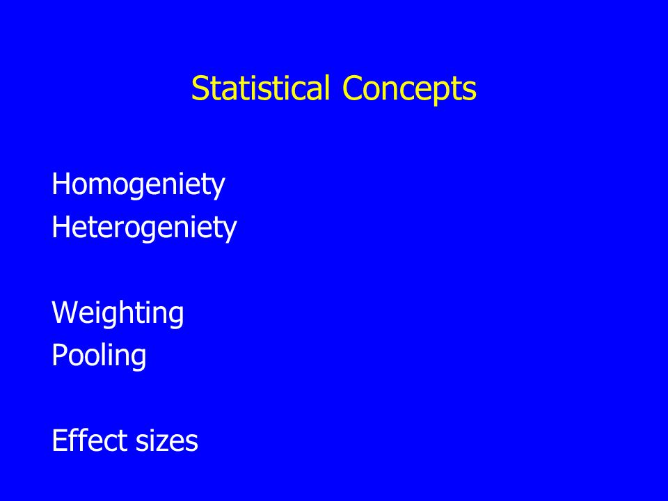 Statistical Concepts Homogeniety Heterogeniety Weighting Pooling Effect sizes
