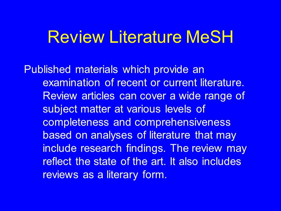 Review Literature MeSH Published materials which provide an examination of recent or current literature.