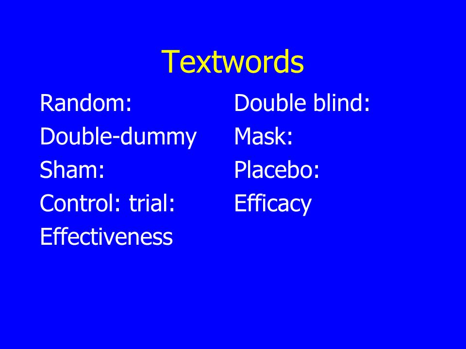 Textwords Random:Double blind: Double-dummyMask: Sham:Placebo: Control: trial:Efficacy Effectiveness
