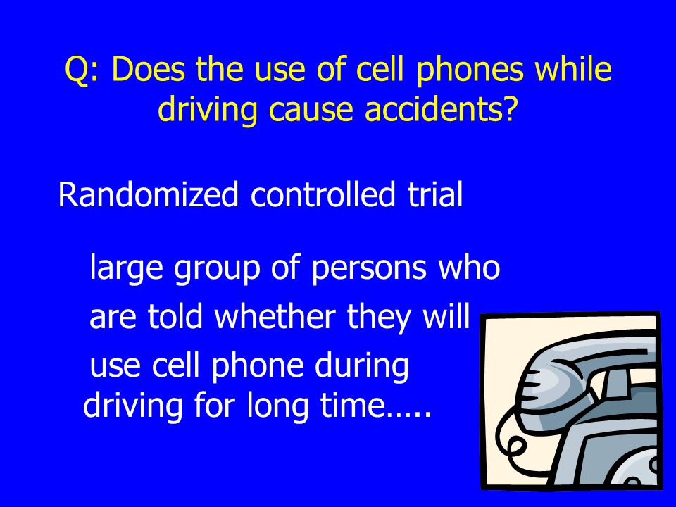 Q: Does the use of cell phones while driving cause accidents.