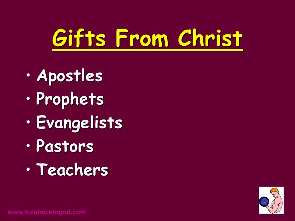 Gifts From Christ ApostlesApostles ProphetsProphets EvangelistsEvangelists PastorsPastors TeachersTeachers www.turnbacktogod.com