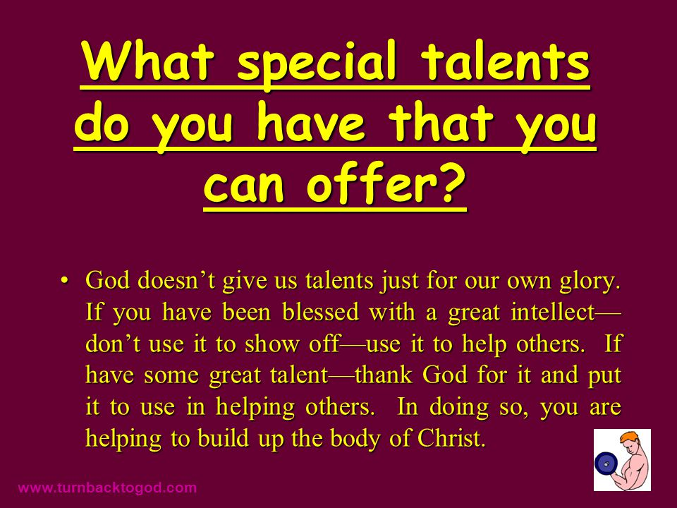 What special talents do you have that you can offer.