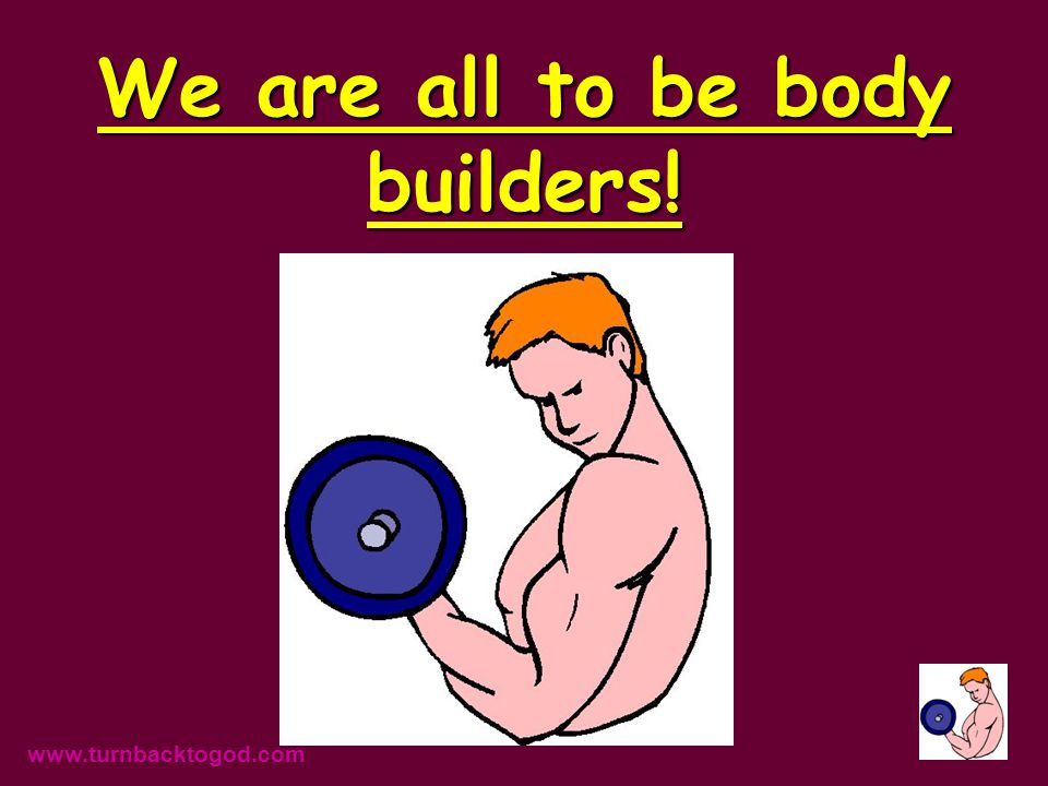 We are all to be body builders.
