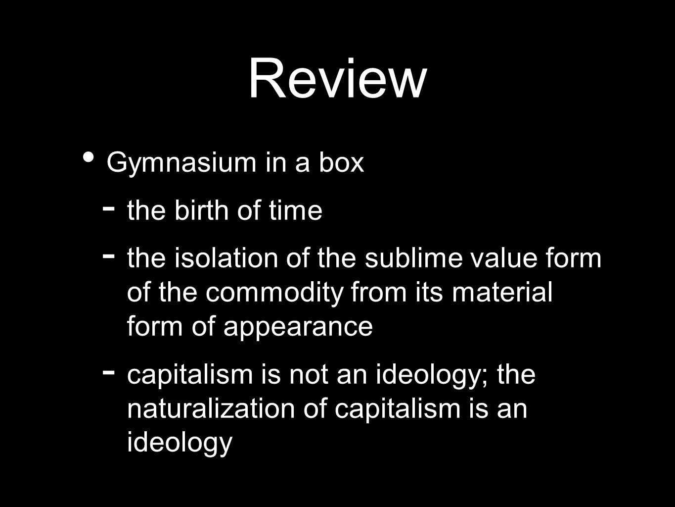 Review Gymnasium in a box - the birth of time - the isolation of the sublime value form of the commodity from its material form of appearance - capita