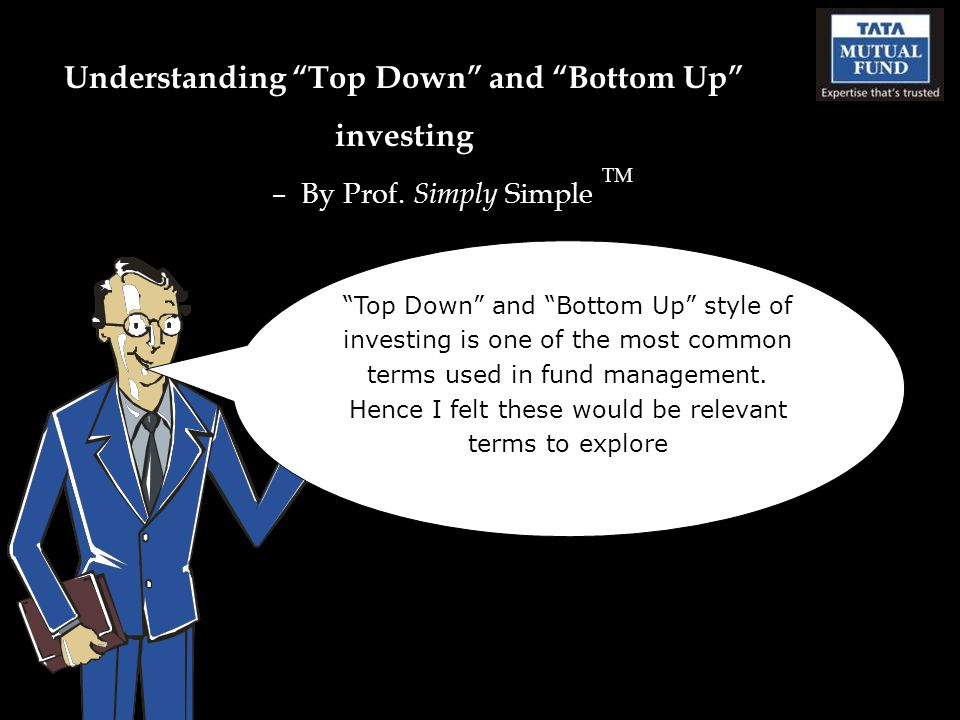 Understanding Top Down and Bottom Up investing – By Prof.