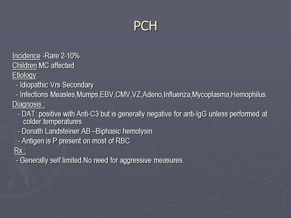 PCH Incidence -Rare 2-10% Children MC affected Etiology: - Idiopathic Vrs Secondary - Idiopathic Vrs Secondary - Infections Measles,Mumps,EBV,CMV,VZ,A