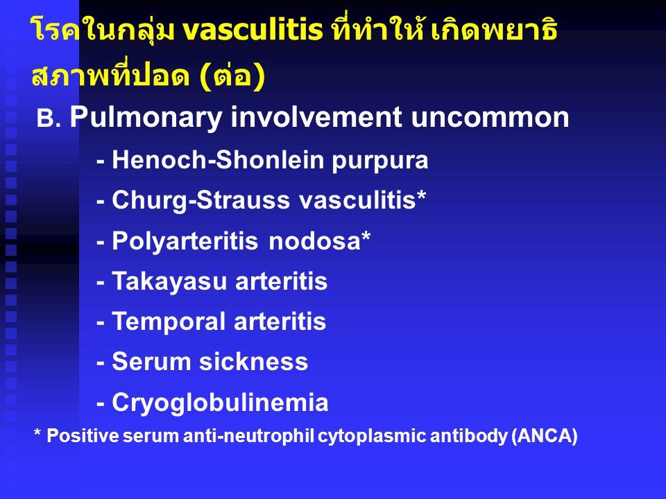 B. Pulmonary involvement uncommon - Henoch-Shonlein purpura - Churg-Strauss vasculitis* - Polyarteritis nodosa* - Takayasu arteritis - Temporal arteri