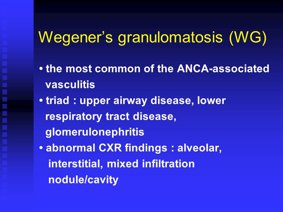 Wegener's granulomatosis (WG) the most common of the ANCA-associated vasculitis triad : upper airway disease, lower respiratory tract disease, glomerulonephritis abnormal CXR findings : alveolar, interstitial, mixed infiltration nodule/cavity