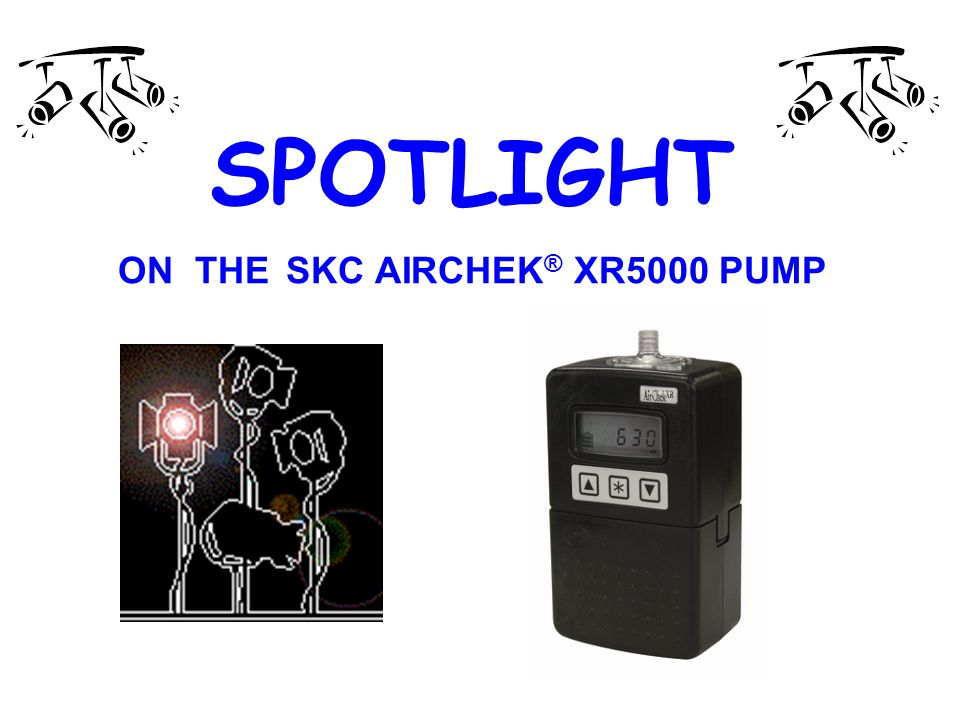 SPOTLIGHT ON THE SKC AIRCHEK ® XR5000 PUMP