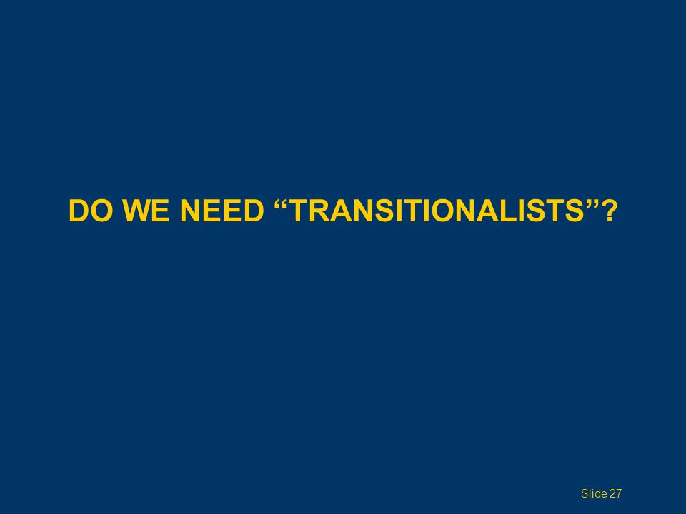 DO WE NEED TRANSITIONALISTS ? Slide 27