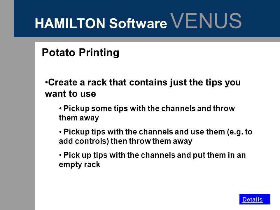 HAMILTON Software VENUS Potato Printing Create a rack that contains just the tips you want to use Pickup some tips with the channels and throw them aw