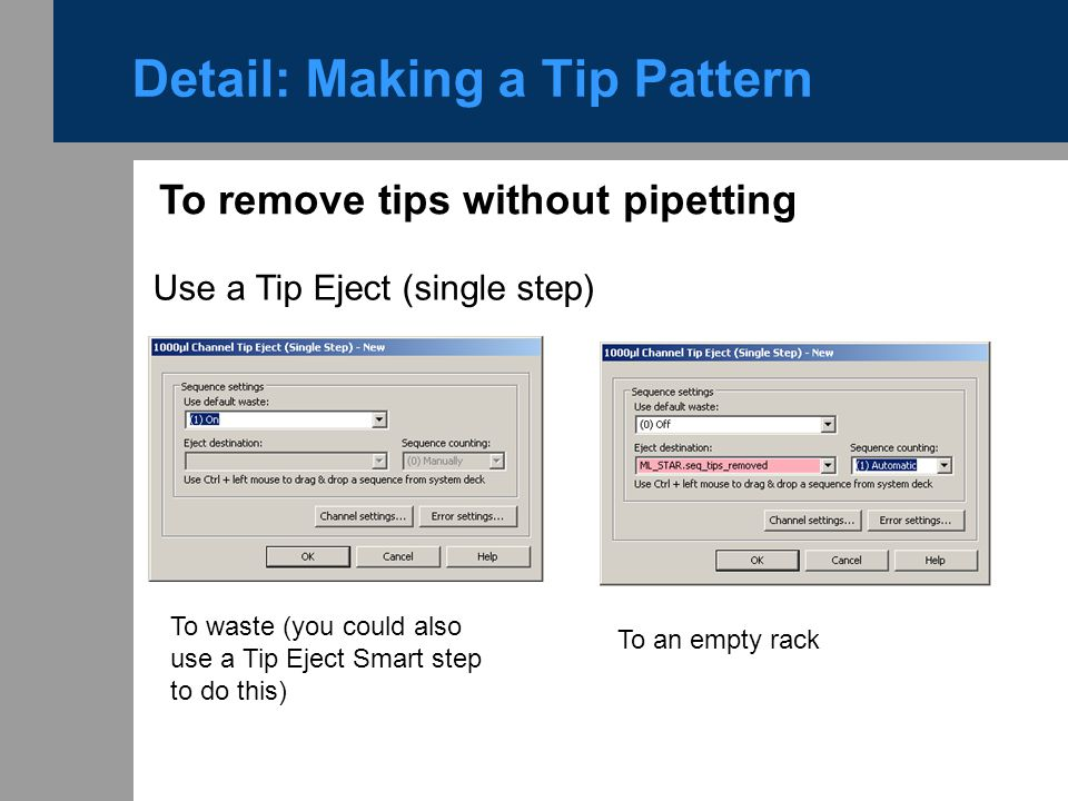 To remove tips without pipetting Use a Tip Eject (single step) Detail: Making a Tip Pattern To waste (you could also use a Tip Eject Smart step to do
